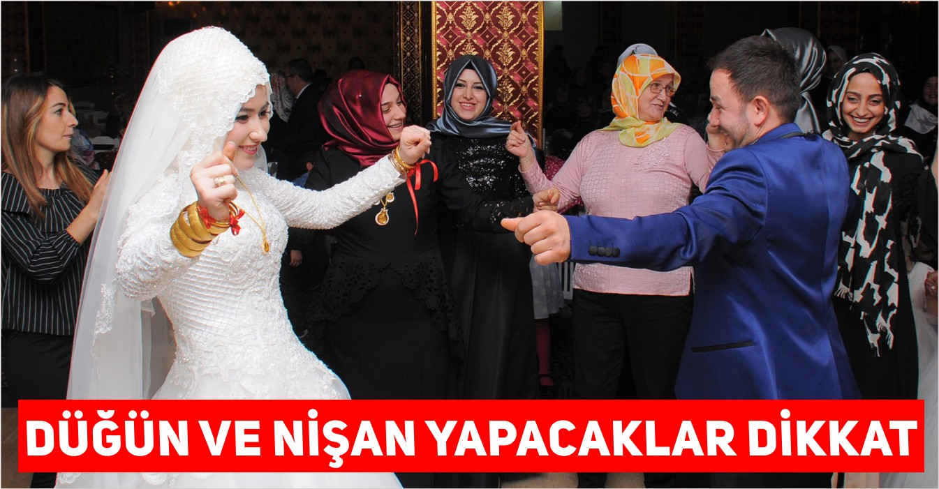 Düğün ve Nişan Yapacaklar Dikkat