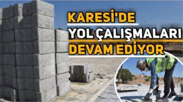 KARESİ'DE YOL ÇALIŞMALARI DEVAM EDİYOR