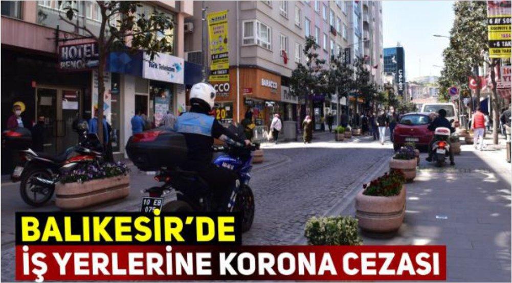 BALIKESİR'DE İŞ YERLERİNE KORONA CEZASI