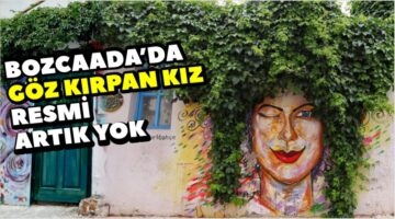 Bozcaada Göz Kırpan Kız Resmi Artık Yok