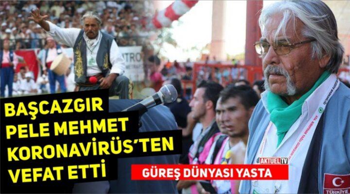 Başcazgır Pele Mehmet Koronavirüsten Vefat Etti