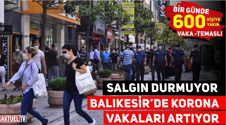 BALIKESİR'DE KORONAVİRÜS SAYILARI ARTIYOR