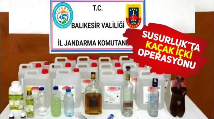 SUSURLUK'TA KAÇAK İÇKİ OPERASYONU